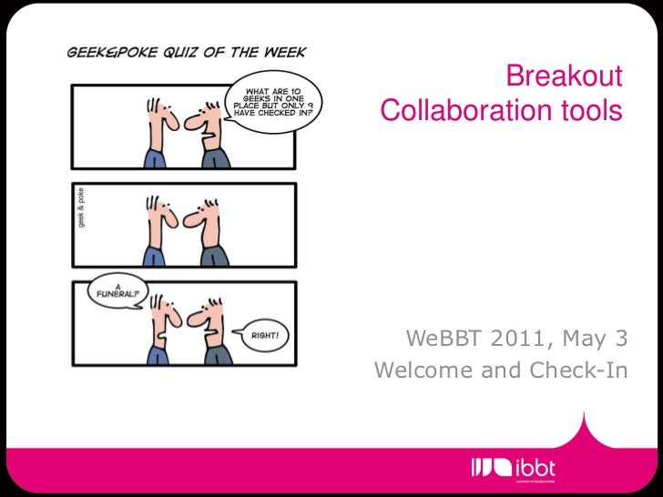 BreakoutCollaboration tools  WeBBT 2011, May 3Welcome and Check-In