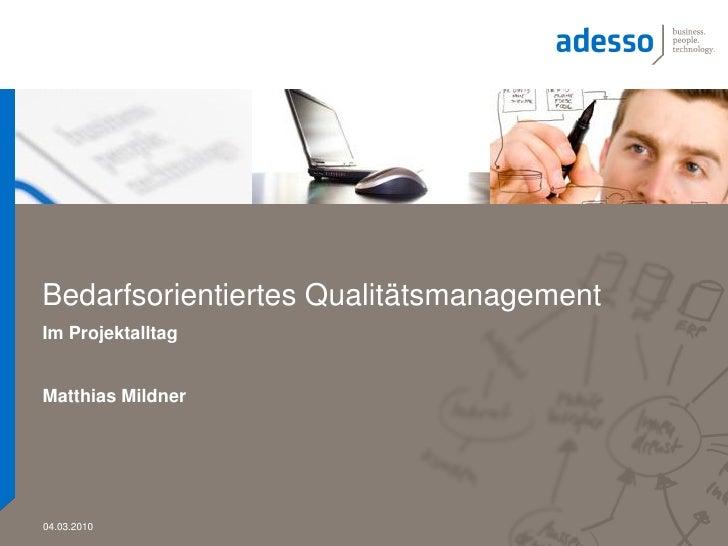 Bedarfsorientiertes QualitätsmanagementIm ProjektalltagMatthias Mildner04.03.2010