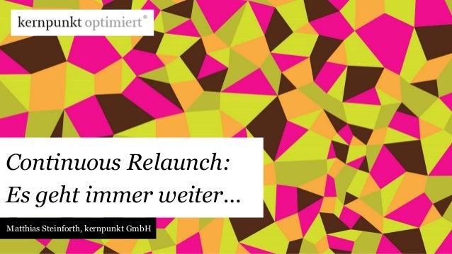 Continuous Relaunch:  Es geht immer weiter…  Matthias Steinforth, kernpunkt GmbH