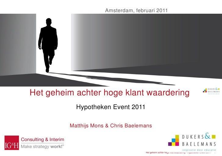 Amsterdam, februari 2011Het geheim achter hoge klant waardering           Hypotheken Event 2011         Matthijs Mons & Ch...