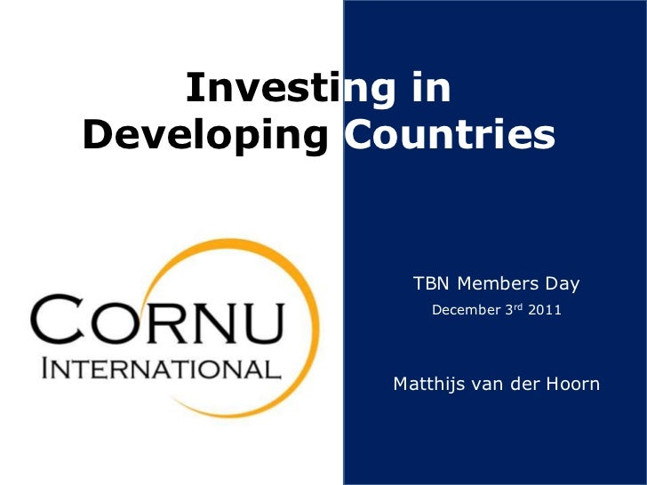 Investing inDeveloping Countries               TBN Members Day                 December 3rd 2011             Matthijs van ...