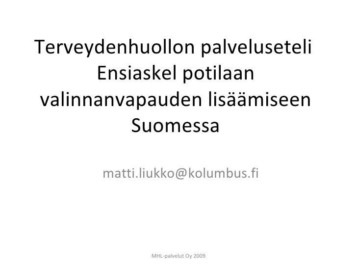 Terveydenhuollon palveluseteli  Ensiaskel potilaan valinnanvapauden lisäämiseen Suomessa [email_address] MHL-palvelut Oy 2...
