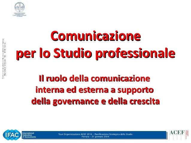 Comunicazione per lo Studio professionale Il ruolo della comunicazione interna ed esterna a supporto della governance e de...