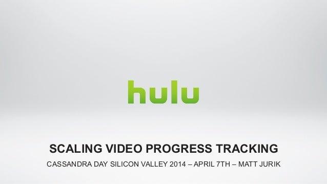 CASSANDRA DAY SILICON VALLEY 2014 – APRIL 7TH – MATT JURIK SCALING VIDEO PROGRESS TRACKING