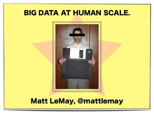 BIG DATA AT HUMAN SCALE. Matt LeMay, @mattlemay