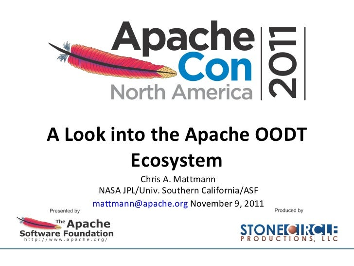 A Look into the Apache OODT Ecosystem Chris A. Mattmann NASA JPL/Univ. Southern California/ASF [email_address]  November 9...