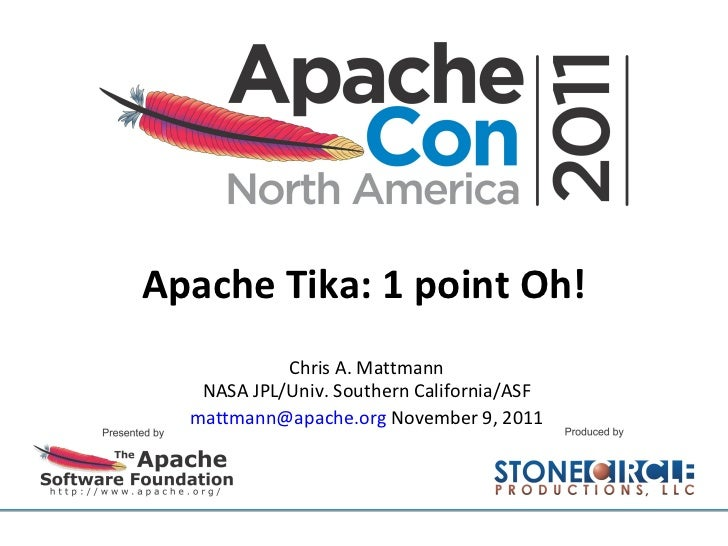 Apache Tika: 1 point Oh! Chris A. Mattmann NASA JPL/Univ. Southern California/ASF [email_address]  November 9, 2011