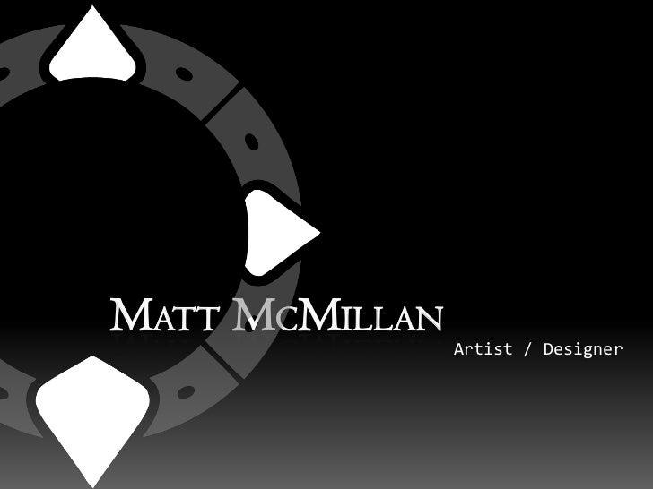 Matt McMillan<br />Artist / Designer <br />
