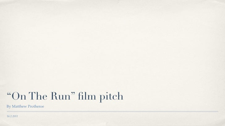 """""""On The Run"""" film pitchBy Matthew Protheroe16.2.2011"""
