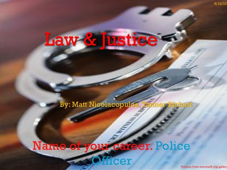 8/16/12  Law & Justice    By: Matt Nicolacopulos, Tanner RichartName of your career. Police         Officer               ...