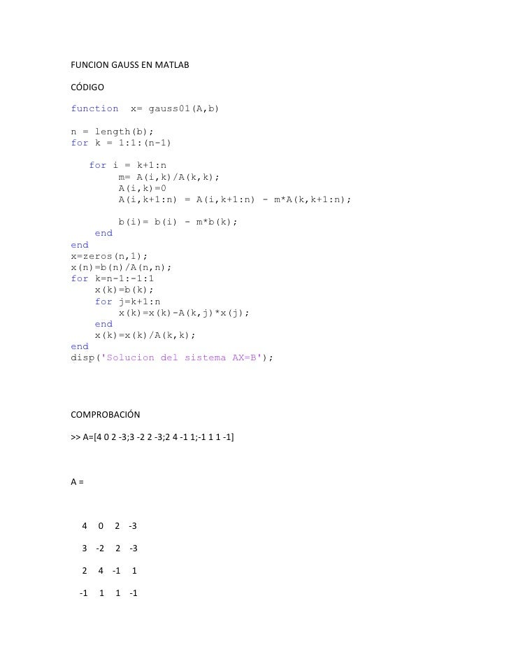 FUNCION GAUSS EN MATLAB  CÓDIGO  function        x= gauss01(A,b)  n = length(b); for k = 1:1:(n-1)         for i = k+1:n  ...