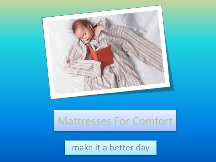 Mattresses For Comfort  make it a better day