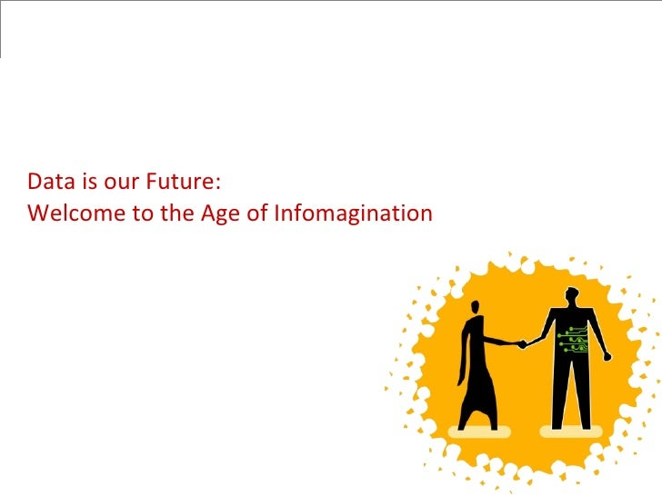 Data is our Future: Welcome to the Age of Infomagination