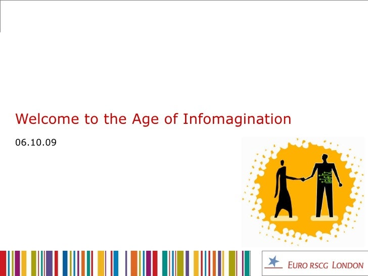 Welcome to the Age of Infomagination 06.10.09