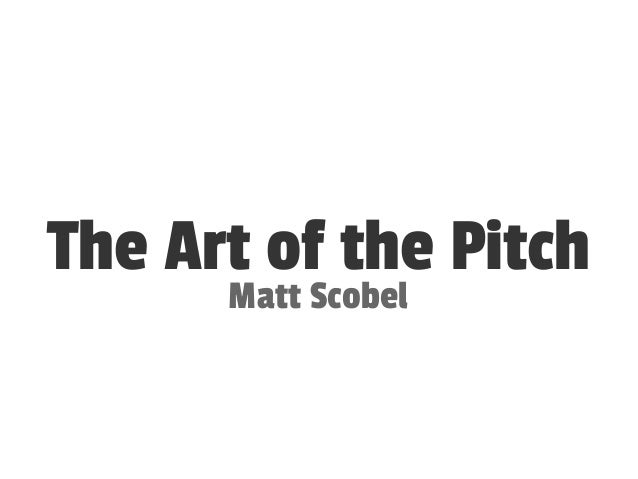 The Art of the Pitch Matt Scobel