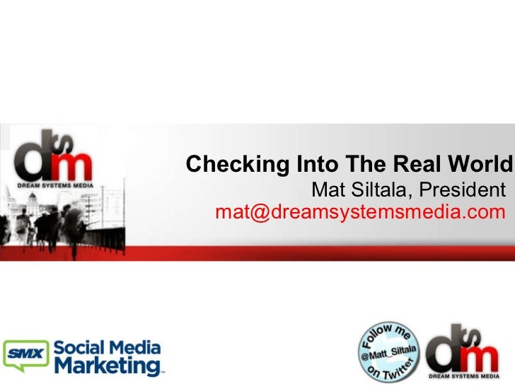 Checking Into The Real World Mat Siltala, President [email_address]