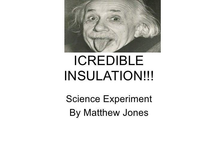ICREDIBLEINSULATION!!!Science Experiment By Matthew Jones
