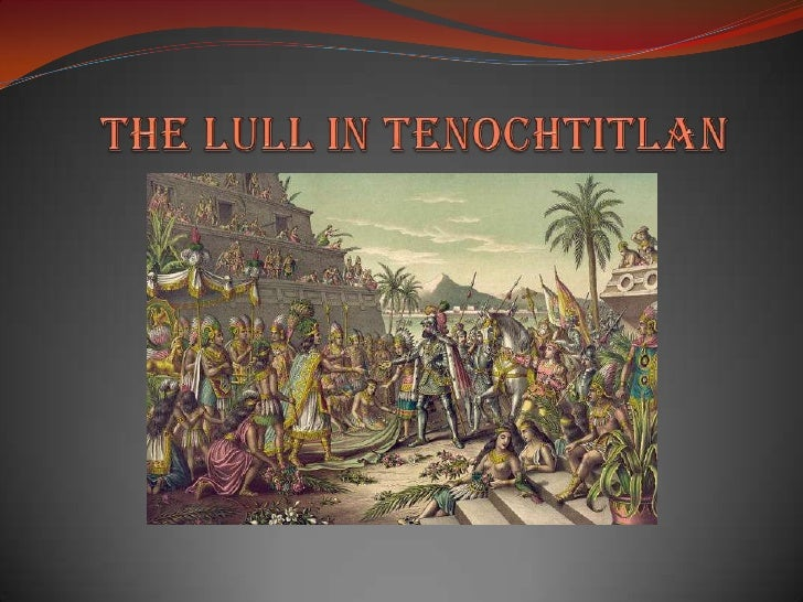 The Lull during the First Stay in Tenochtitlan