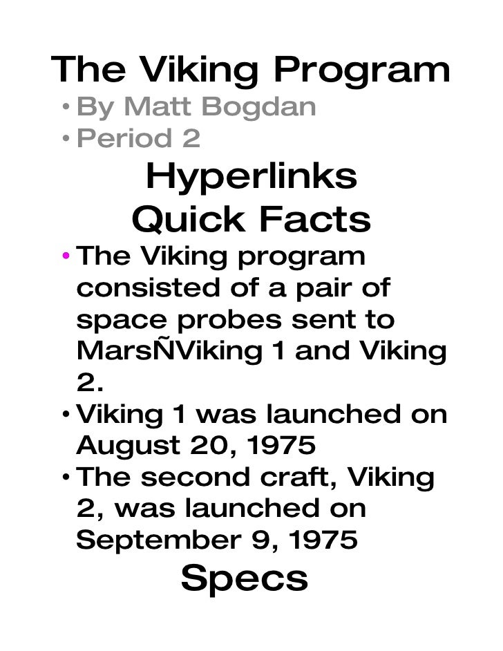 The Viking Program • By Matt Bogdan • Period 2     Hyperlinks     Quick Facts • The Viking program   consisted of a pair o...