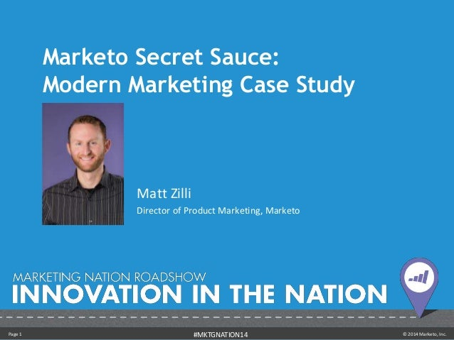 Marketo Secret Sauce: Modern Marketing Case Study - Matt Zilli