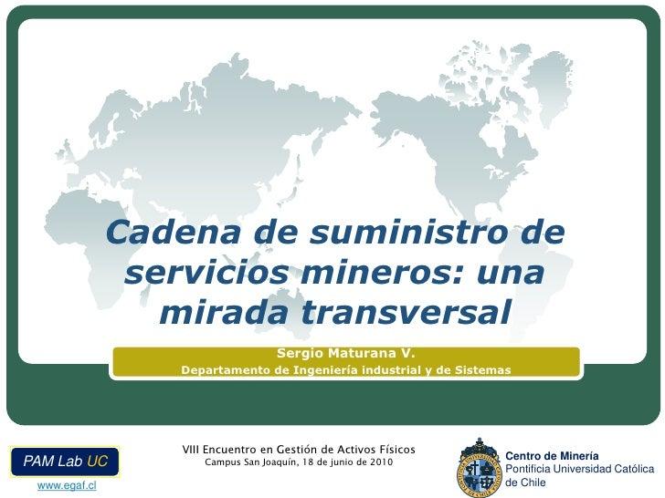 Cadena de suministro de servicios mineros: una mirada transversal<br />Sergio Maturana V.<br />Departamento de Ingeniería ...