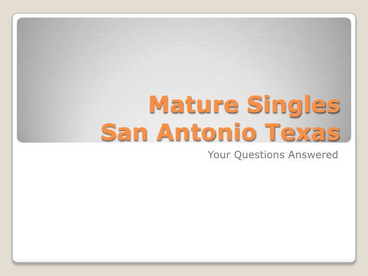 Mature Singles San Antonio Texas<br />Your Questions Answered<br />