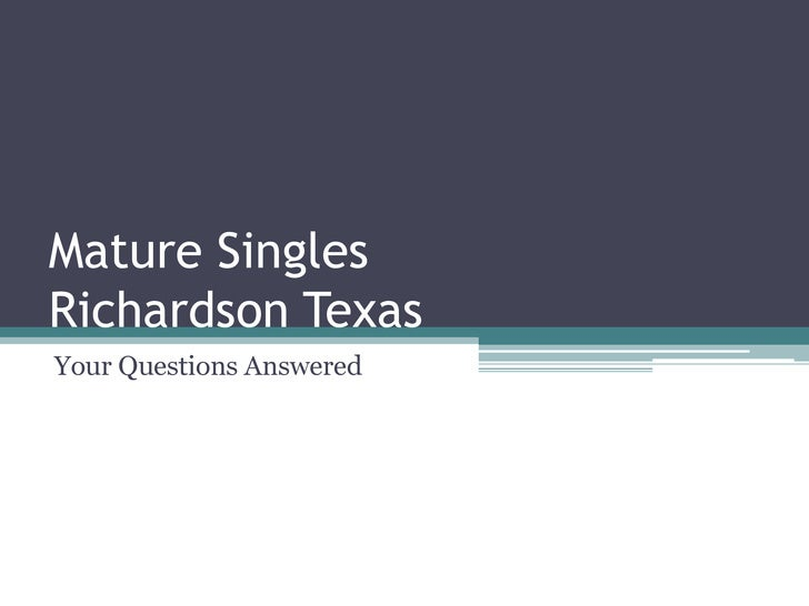Mature Singles Richardson Texas<br />Your Questions Answered<br />