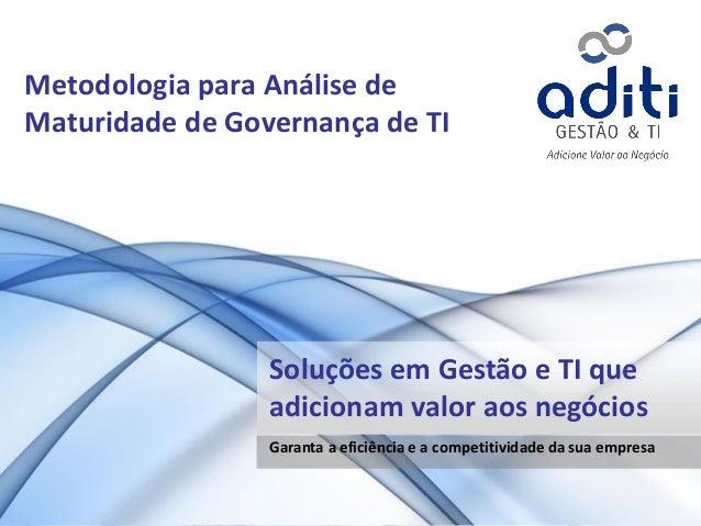 Metodologia para Análise de Maturidade de Governança de TI Soluções em Gestão e TI que adicionam valor aos negócios Garant...