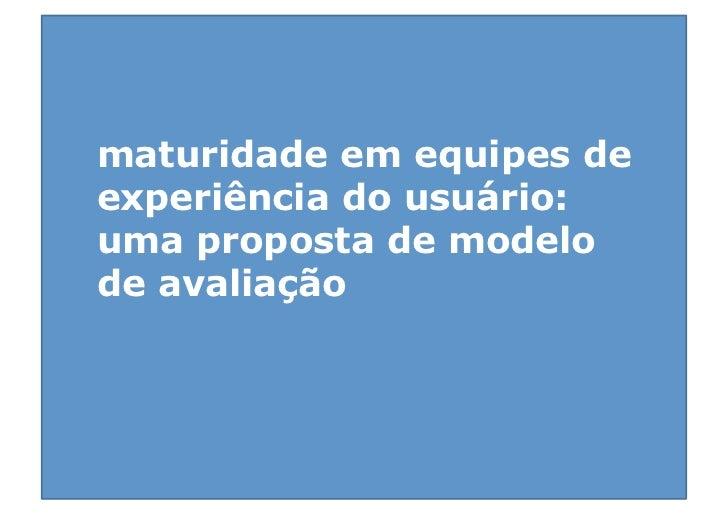 maturidade em equipes deexperiência do usuário:uma proposta de modelode avaliação