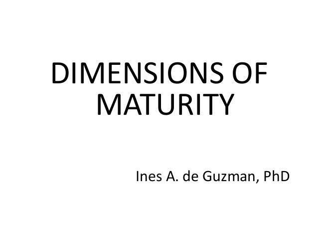DIMENSIONS OF   MATURITY     Ines A. de Guzman, PhD