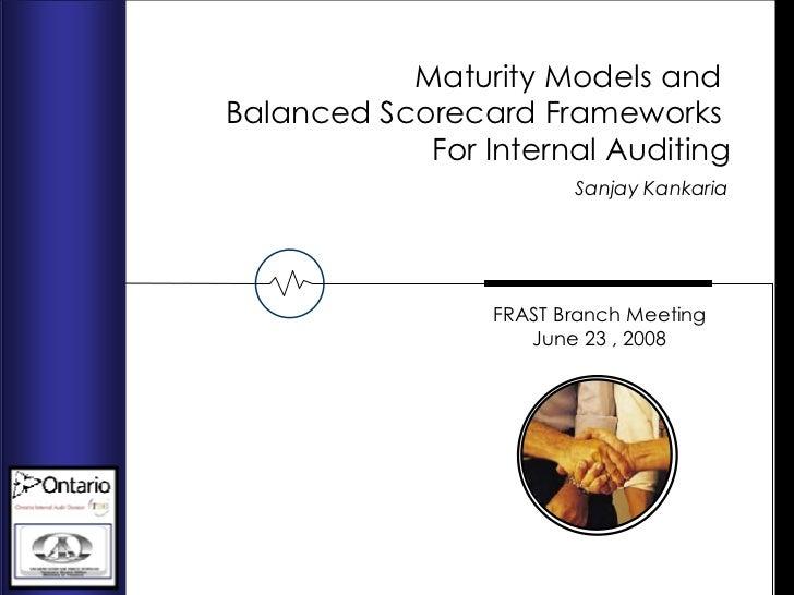 Sanjay Kankaria  FRAST Branch Meeting June 23 , 2008 Maturity Models and  Balanced Scorecard Frameworks  For Internal Audi...
