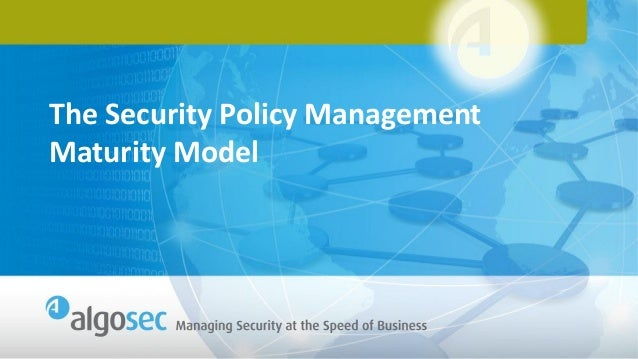 The Security Policy Management Maturity Model: How to Move Up the Curve