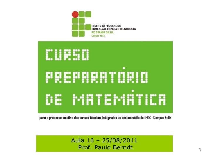 Aula 16 – 25/08/2011 Prof. Paulo Berndt