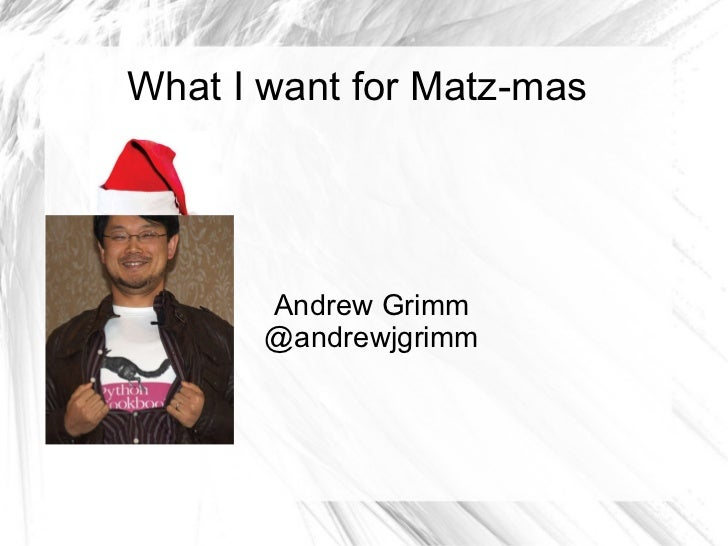 What I want for Matz-mas Andrew Grimm @andrewjgrimm
