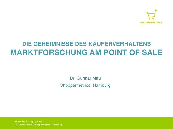 DIE GEHEIMNISSE DES KÄUFERVERHALTENS MARKTFORSCHUNG AM POINT OF SALE                                              Dr. Gunn...