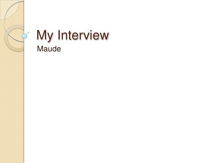 My Interview<br />Maude<br />