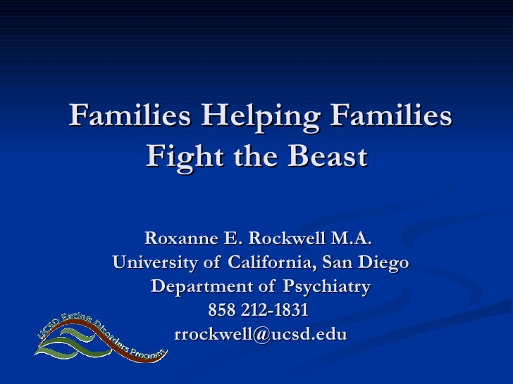 Families Helping Families Fight the Beast  Roxanne E. Rockwell M.A.  University of California, San Diego Department of Psy...