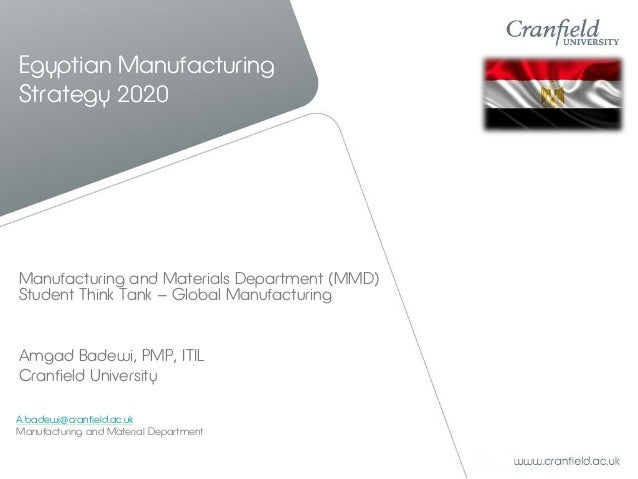 Egyptian Manufacturing Strategy 2020 Manufacturing and Materials Department (MMD) Student Think Tank – Global Manufacturin...