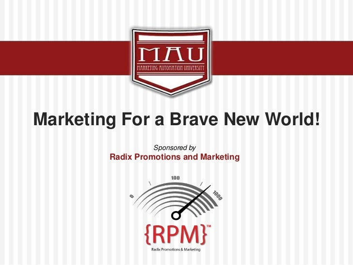 Marketing For a Brave New World!<br />Sponsored by<br />Radix Promotions and Marketing<br />TM<br />