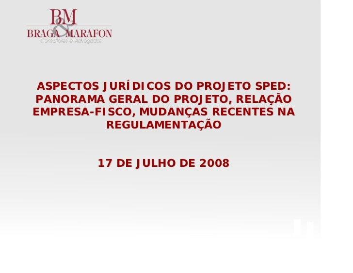 ASPECTOS JURÍDICOS DO PROJETO SPED: PANORAMA GERAL DO PROJETO, RELAÇÃO EMPRESA-FISCO, MUDANÇAS RECENTES NA           REGUL...