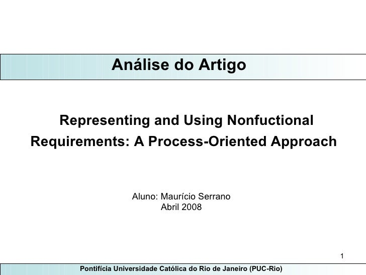 Representing and Using Nonfuctional Requirements: A Process-Oriented Approach   Aluno: Maurício Serrano Abril 2008 Análise...