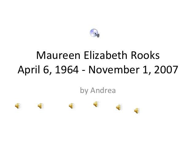 Maureen Elizabeth RooksApril 6, 1964 - November 1, 2007            by Andrea