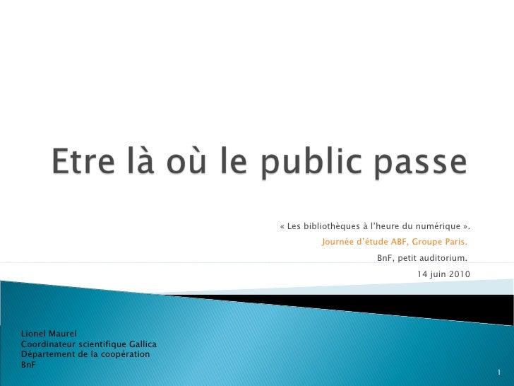 «Les bibliothèques à l'heure du numérique». Journée d'étude ABF, Groupe Paris.  BnF, petit auditorium.  14 juin 2010 Lio...