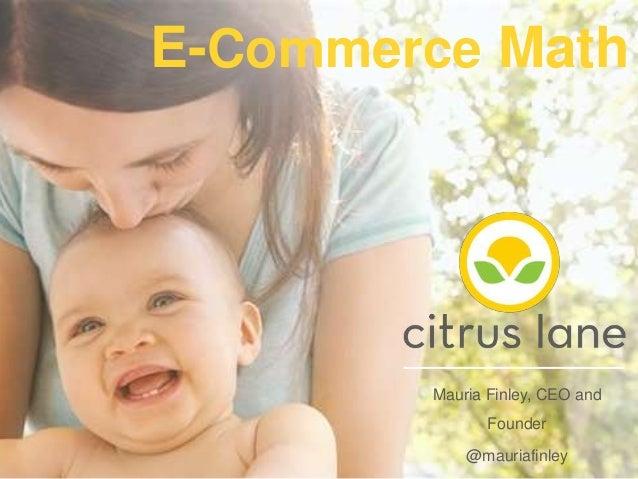 """E-Commerce Metrics & Quantitative Marketing,"" Citrus Lane >> Mauria Finley [COMMERCISM 2014]"