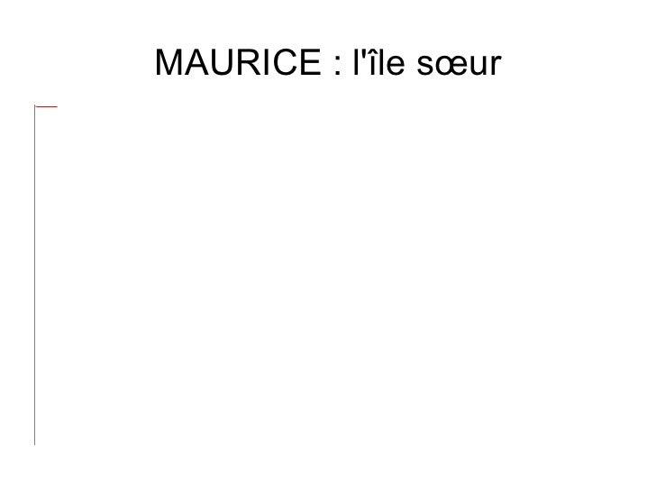 <ul>MAURICE : l'île sœur </ul>