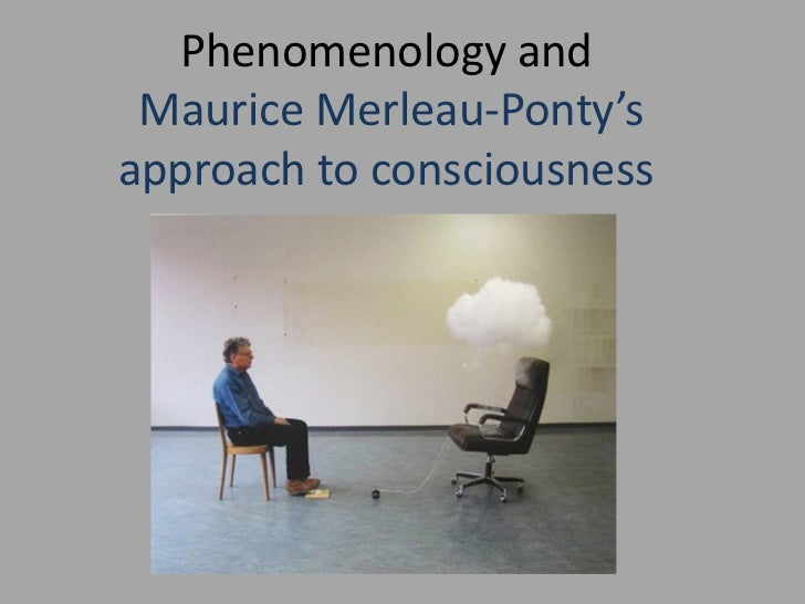 Maurice Merleau-Ponty's approach to consciousness