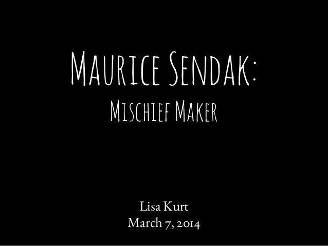 Maurice Sendak: Mischief Maker  Lisa Kurt March 7, 2014