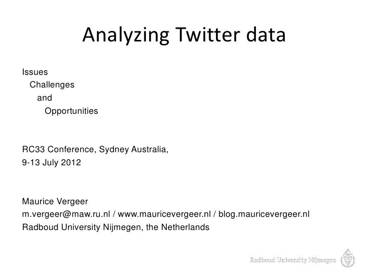 Analyzing Twitter dataIssues  Challenges    and      OpportunitiesRC33 Conference, Sydney Australia,9-13 July 2012Maurice ...