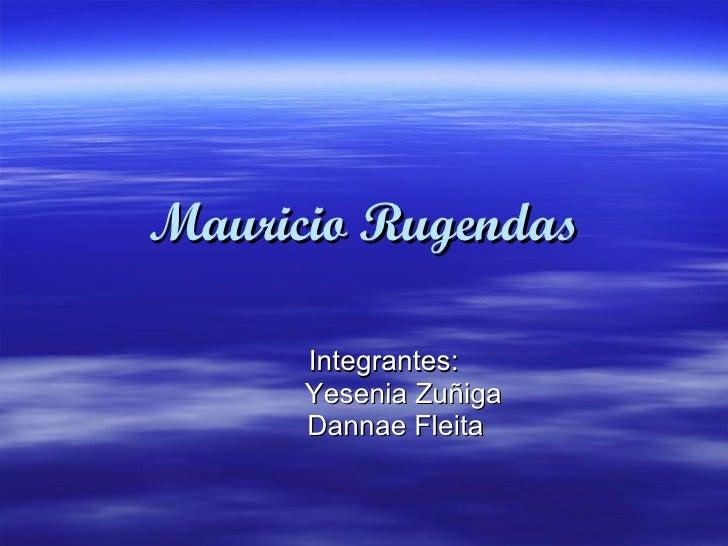 Mauricio Rugendas Integrantes: Yesenia Zuñiga Dannae Fleita
