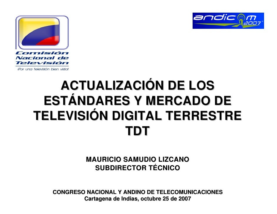 ACTUALIZACIÓN DE LOS  ESTÁNDARES Y MERCADO DE TELEVISIÓN DIGITAL TERRESTRE              TDT             MAURICIO SAMUDIO L...